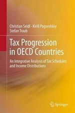 Tax Progression in Oecd Countries : An Integrative Analysis of Tax Schedules and Income Distributions - Christian Seidl