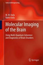 Molecular Imaging of the Brain : Using Multi-Quantum Coherence and Diagnostics of Brain Disorders - M. M. Kaila