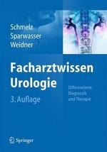 Facharztwissen Urologie : Differenzierte Diagnostik Und Therapie