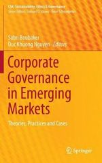 Corporate Governance in Emerging Markets : Theories, Practices and Cases