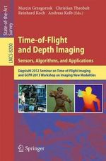 Time-of-Flight and Depth Imaging. Sensors, Algorithms and Applications : Dagstuhl Seminar 2012 and GCPR Workshop on Imaging New Modalities
