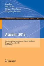 AsiaSim 2013 : 13th International Conference on Systems Simulation, Singapore, November 6-8, 2013. Proceedings