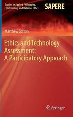 Ethics and Technology Assessment : A Participatory Approach - Matthew Cotton
