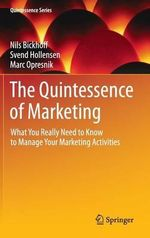 The Quintessence of Marketing : What You Really Need to Know to Manage Your Marketing Activities - Nils Bickhoff