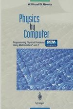 Physics by Computer : Programming Physical Problems Using Mathematica(R) and C
