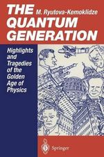 The Quantum Generation : Highlights and Tragedies of the Golden Age of Physics