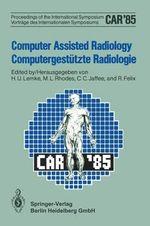 Computer Assisted Radiology / Computergestutzte Radiologie : Proceedings of the International Symposium / Vortrage Des Internationalen Symposiums - AMK Berlin