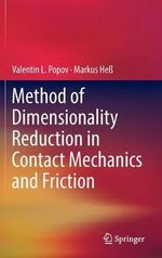 Method of Dimensionality Reduction in Contact Mechanics and Friction - Valentin L. Popov