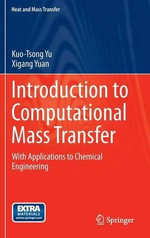 Introduction to Computational Mass Transfer : With Applications to Chemical Engineering - Kuo-Tsong Yu