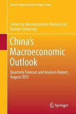 China's Macroeconomic Outlook : Quarterly Forecast and Analysis Report, August 2013 - CenterCenter for Macroeconomic Research of Xiamen University