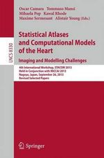 Statistical Atlases and Computational Models of the Heart. Imaging and Modelling Challenges : 4th International Workshop, STACOM 2013, Held in Conjunction with MICCAI 2013, Nagoya, Japan, September 26, 2013. Revised Selected Papers