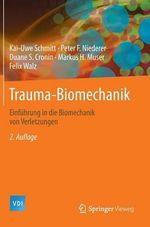 Trauma-Biomechanik : Einfuhrung in Die Biomechanik Von Verletzungen - Kai-Uwe Schmitt