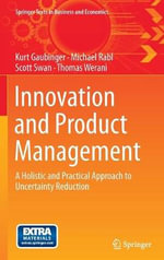 Innovation and Product Management : A Holistic and Practical Approach to Uncertainty Reduction - Kurt Gaubinger