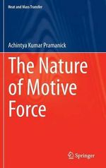 The Nature of Motive Force - Achintya Kumar Pramanick