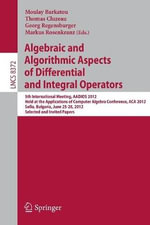 Algebraic and Algorithmic Aspects of Differential and Integral Operators : 5th International Meeting, AADIOS 2012, Held at the Applications of Computer Algebra Conference, ACA 2012, Sofia, Bulgaria, June 25-28, 2012, Selected and Invited Papers
