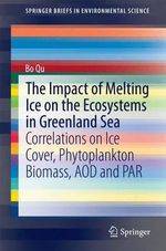 The Impact of Melting Ice on the Ecosystems in Greenland Sea : Correlations on Ice Cover, Phytoplankton Biomass, AOD and PAR - Bo Qu