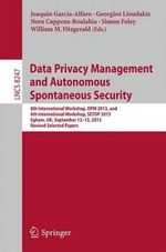 Data Privacy Management and Autonomous Spontaneous Security : 8th International Workshop, DPM 2013, and 6th International Workshop, SETOP 2013, Egham, UK, September 12-13, 2013, Revised Selected Papers