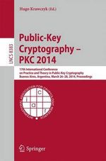 Public-Key Cryptography -- PKC 2014 : 17th International Conference on Practice and Theory in Public-Key Cryptography, Buenos Aires, Argentina, March 26-28, 2014, Proceedings