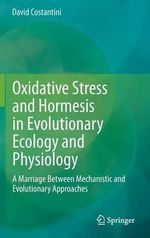 Oxidative Stress and Hormesis in Evolutionary Ecology and Physiology : A Marriage Between Mechanistic and Evolutionary Approaches - David Costantini
