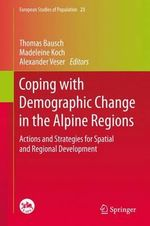 Coping with Demographic Change in the Alpine Regions : Actions and Strategies for Spatial and Regional Development