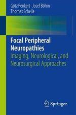 Focal Peripheral Neuropathies : Imaging, Neurological, and Neurosurgical Approaches - Gotz Penkert