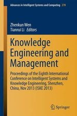 Knowledge Engineering and Management : Proceedings of the Eighth International Conference on Intelligent Systems and Knowledge Engineering, Shenzhen, China, Nov 2013 (ISKE 2013)