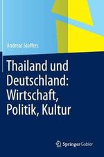 Thailand Und Deutschland : Wirtschaft, Politik, Kultur - Andreas Stoffers