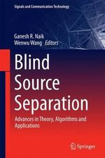 Blind Source Separation : Advances in Theory, Algorithms and Applications