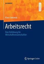 Arbeitsrecht : Eine Einfuhrung Fur Wirtschaftswissenschaftler - Klaus Sakowski