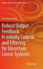 Robust Output Feedback H-Infinity Control and Filtering for Uncertain Linear Systems - Xiao-Heng Chang