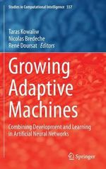 Growing Adaptive Machines : Combining Development and Learning in Artificial Neural Networks