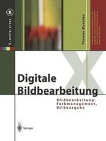 Digitale Bildbearbeitung : Bildbearbeitung, Farbmanagement, Bildausgabe - Thomas Maschke
