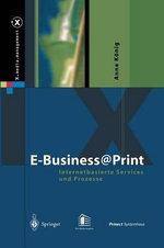 E-Business@print : Internetbasierte Services Und Prozesse - Anne Konig