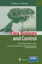 Flea Biology and Control : The Biology of the Cat Flea Control and Prevention with Imidacloprid in Small Animals - Friederike Kramer