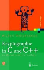 Kryptographie in C Und C++ : Zahlentheoretische Grundlagen, Computer-Arithmetik Mit Grossen Zahlen, Kryptographische Tools - Michael Welschenbach