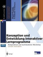 Konzeption Und Entwicklung Interaktiver Lernprogramme : Kompendium Und Multimedialer Workshop Lernen Interaktiv