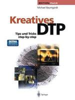 Kreatives Dtp : Tips Und Tricks Step-By-Step - Michael Baumgardt