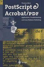 Postscript & Acrobat/PDF : Applications, Troubleshooting, and Cross-Platform Publishing - Thomas Merz