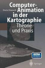 Computer-Animation in Der Kartographie : Theorie Und Praxis - Doris Dransch