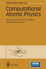 Computational Atomic Physics : Electron and Positron Collisions with Atoms and Ions
