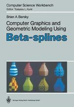 Computer Graphics and Geometric Modeling Using Beta-Splines - Brian A. Barsky
