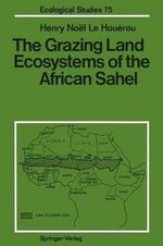 The Grazing Land Ecosystems of the African Sahel : Proceedings of the 2nd NEC Symposium, Hakone, Japa... - H. N. Le Houerou