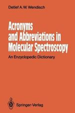 Acronyms and Abbreviations in Molecular Spectroscopy : An Enzyclopedic Dictionary - Detlef A.W. Wendisch