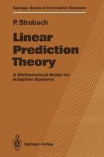 Linear Prediction Theory : A Mathematical Basis for Adaptive Systems - Peter Strobach