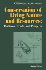Conservation of Living Nature and Resources : Problems, Trends, and Prospects - Alexey V. Yablokov