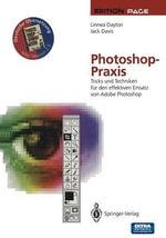 Photoshop-Praxis : Tricks Und Techniken Fur Den Effektiven Einsatz Von Adobe Photoshop - Linnea Dayton