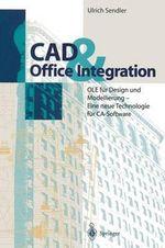 CAD & Office Integration : OLE Fur Design Und Modellierung - Eine Neue Technologie Fur CA-Software - Ulrich Sendler