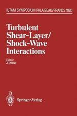 Turbulent Shear-Layer/Shock-Wave Interactions : IUTAM Symposium, Palaiseau, France September 9-12, 1985