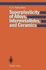 Superplasticity of Alloys, Intermetallides and Ceramics : Concept, Methods, Systems - Oscar A. Kaibyshev
