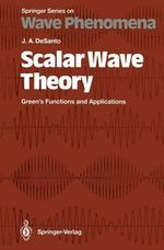 Scalar Wave Theory : Green S Functions and Applications - John A. DeSanto